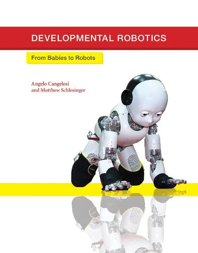 Developmental Robotics: From Babies to Robots (Hardback)