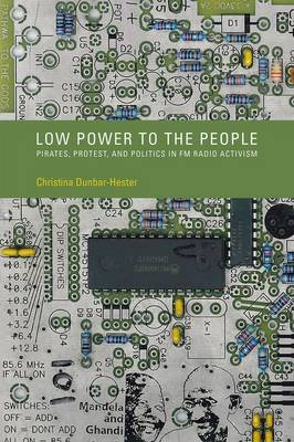 Low Power to the People: Pirates, Protest, and Politics in FM Radio Activism - Inside Technology (Hardback)