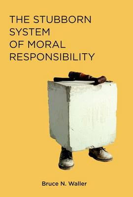 The Stubborn System of Moral Responsibility - The MIT Press (Hardback)