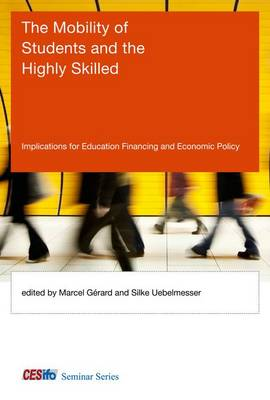 The Mobility of Students and the Highly Skilled: Implications for Education Financing and Economic Policy - CESifo Seminar Series (Hardback)