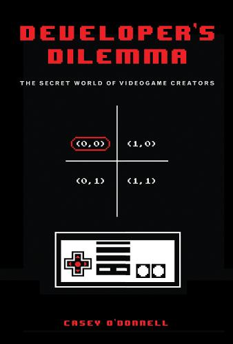 Developer's Dilemma: The Secret World of Videogame Creators - Inside Technology (Hardback)