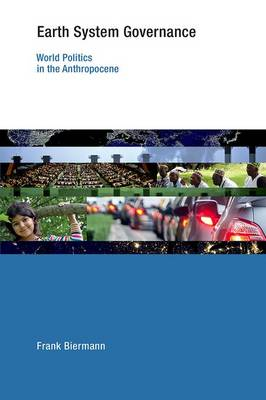 Earth System Governance: World Politics in the Anthropocene - Earth System Governance (Hardback)