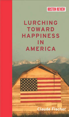Lurching Toward Happiness in America - Boston Review Books (Hardback)