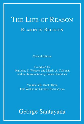 The Life of Reason or The Phases of Human Progress: Volume 7: Reason in Religion, Volume VII, Book Three - Works of George Santayana (Hardback)