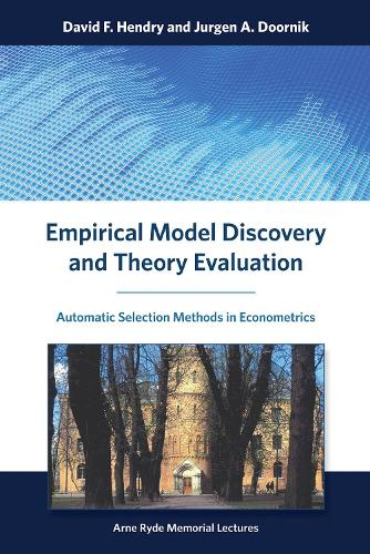 Empirical Model Discovery and Theory Evaluation: Automatic Selection Methods in Econometrics - Arne Ryde Memorial Lectures (Hardback)