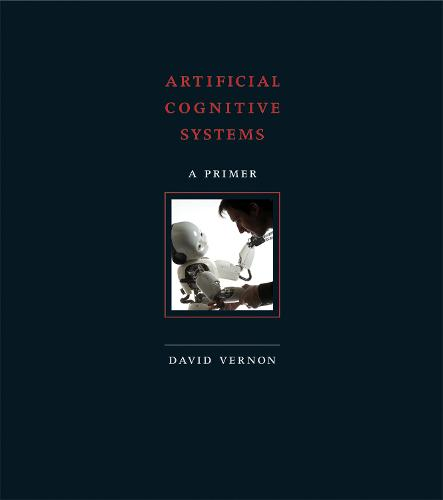 Artificial Cognitive Systems: A Primer - The MIT Press (Hardback)