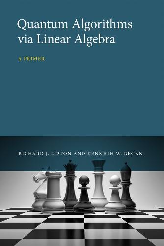 Quantum Algorithms via Linear Algebra: A Primer - The MIT Press (Hardback)