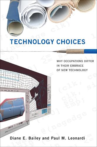 Technology Choices: Why Occupations Differ in Their Embrace of New Technology - Acting with Technology (Hardback)