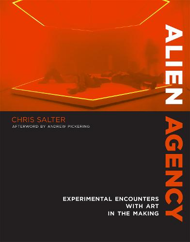 Alien Agency: Experimental Encounters with Art in the Making - The MIT Press (Hardback)