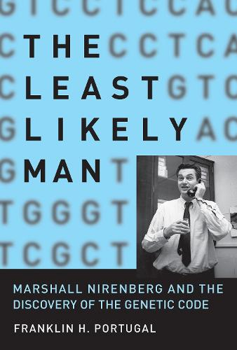The Least Likely Man: Marshall Nirenberg and the Discovery of the Genetic Code - The MIT Press (Hardback)