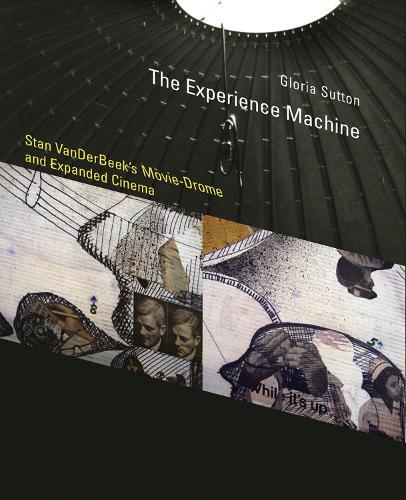 The Experience Machine: Stan VanDerBeek's Movie-Drome and Expanded Cinema - Leonardo (Hardback)