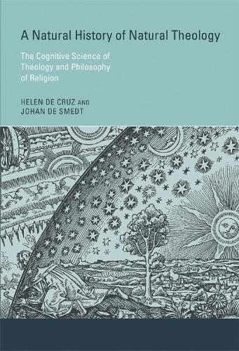 A Natural History of Natural Theology: The Cognitive Science of Theology and Philosophy of Religion - The MIT Press (Hardback)