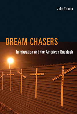 Dream Chasers: Immigration and the American Backlash - The MIT Press (Hardback)