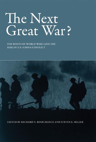 The Next Great War?: The Roots of World War I and the Risk of U.S.-China Conflict (Hardback)