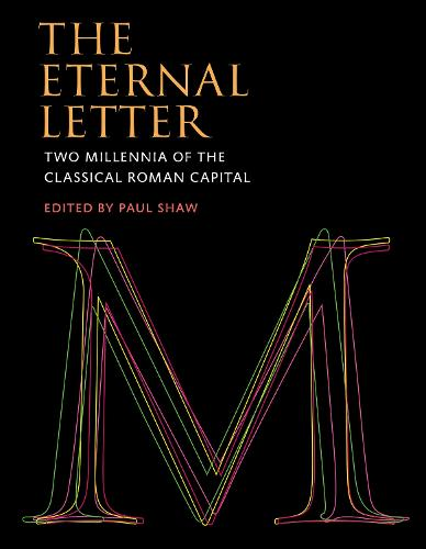 The Eternal Letter: Two Millennia of the Classical Roman Capital - Codex Studies in Letterforms (Hardback)
