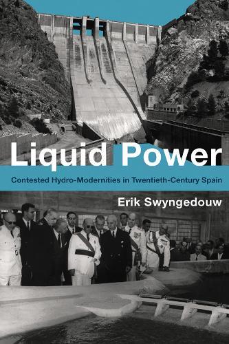 Liquid Power: Contested Hydro-Modernities in Twentieth-Century Spain - Urban and Industrial Environments (Hardback)