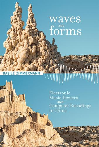 Waves and Forms: Electronic Music Devices and Computer Encodings in China - Inside Technology (Hardback)