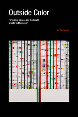 Outside Color: Perceptual Science and the Puzzle of Color in Philosophy - Outside Color (Hardback)