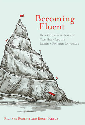 Becoming Fluent: How Cognitive Science Can Help Adults Learn a Foreign Language - The MIT Press (Hardback)