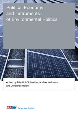 Political Economy and Instruments of Environmental Politics - CESifo Seminar Series (Hardback)