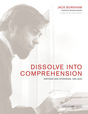 Dissolve into Comprehension: Writings and Interviews, 1964-2004 - Writing Art (Hardback)