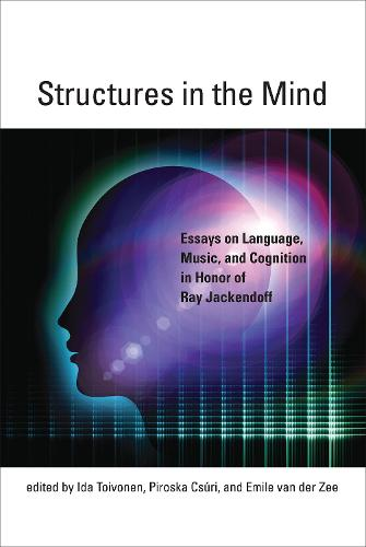 Structures in the Mind: Essays on Language, Music, and Cognition in Honor of Ray Jackendoff - The MIT Press (Hardback)