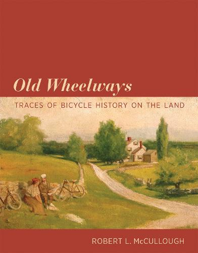 Old Wheelways: Traces of Bicycle History on the Land - The MIT Press (Hardback)