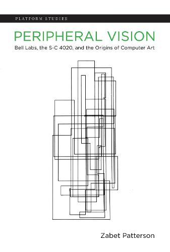 Peripheral Vision: Bell Labs, the S-C 4020, and the Origins of Computer Art - Platform Studies (Hardback)