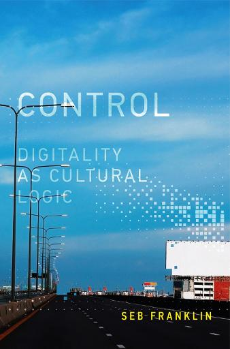 Control: Digitality as Cultural Logic - Leonardo (Hardback)