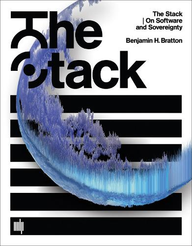 The Stack: On Software and Sovereignty - Software Studies (Hardback)