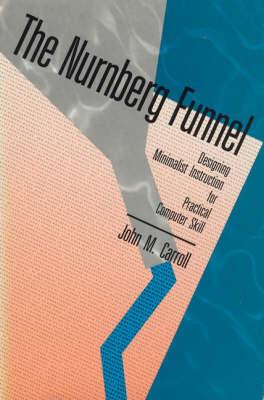 The Nurnberg Funnel: Designing Minimalist Instruction for Practical Computer Skill - Digital Communication (Hardback)