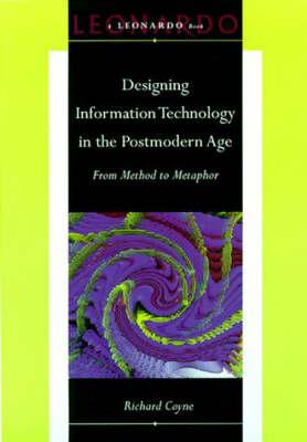 Designing Information Technology in the Postmodern Age: From Method to Metaphor - Leonardo Book Series (Hardback)