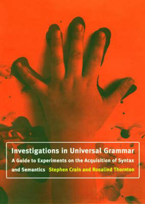 Investigations in Universal Grammar: A Guide to Experiments on the Acquisition of Syntax and Semantics - Language, Speech, and Communication (Hardback)
