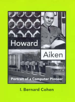 Howard Aiken: Portrait of a Computer Pioneer - History of Computing (Hardback)