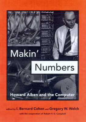 Makin' Numbers: Howard Aiken and the Computer - History of Computing (Hardback)