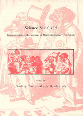 Science Serialized: Representations of the Sciences in Nineteenth-Century Periodicals - Dibner Institute Studies in the History of Science and Technology (Hardback)