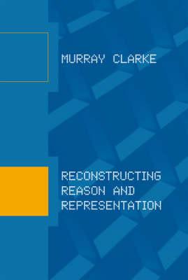 Reconstructing Reason and Representation - MIT Press (Hardback)