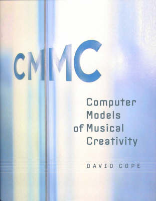 Computer Models of Musical Creativity - Computer Models of Musical Creativity (Hardback)