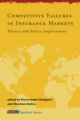 Competitive Failures in Insurance Markets: Theory and Policy Implications - CESifo Seminar Series (Hardback)