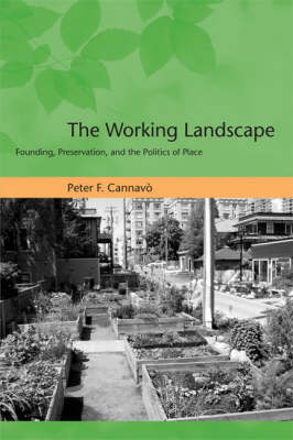 The Working Landscape: Founding, Preservation, and the Politics of Place - Urban and Industrial Environments (Hardback)