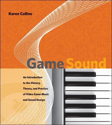 Game Sound: An Introduction to the History, Theory, and Practice of Video Game Music and Sound Design - The MIT Press (Hardback)