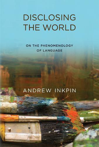 Disclosing the World: On the Phenomenology of Language - The MIT Press (Hardback)