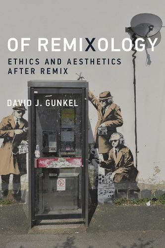 Of Remixology: Ethics and Aesthetics after Remix - The MIT Press (Hardback)