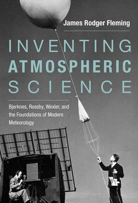Inventing Atmospheric Science: Bjerknes, Rossby, Wexler, and the Foundations of Modern Meteorology - The MIT Press (Hardback)