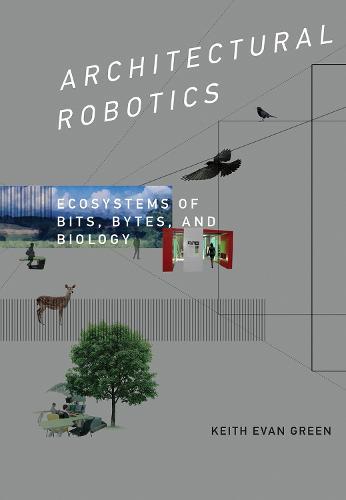 Architectural Robotics: Ecosystems of Bits, Bytes, and Biology - The MIT Press (Hardback)
