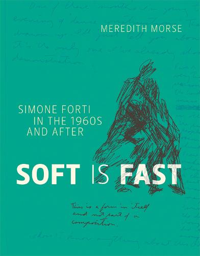 Soft is Fast: Simone Forti in the 1960s and After - The MIT Press (Hardback)