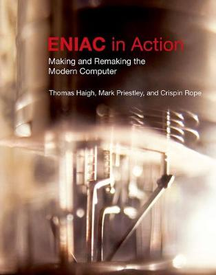 ENIAC in Action: Making and Remaking the Modern Computer - History of Computing (Hardback)