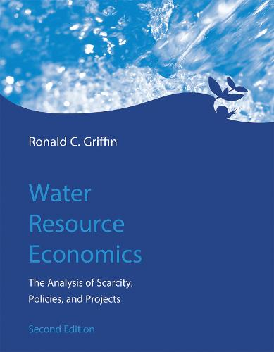 Water Resource Economics: The Analysis of Scarcity, Policies, and Projects - The MIT Press (Hardback)