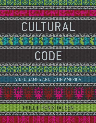 Cultural Code: Video Games and Latin America - The MIT Press (Hardback)