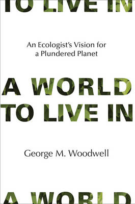 A World to Live In: An Ecologist's Vision for a Plundered Planet - The MIT Press (Hardback)